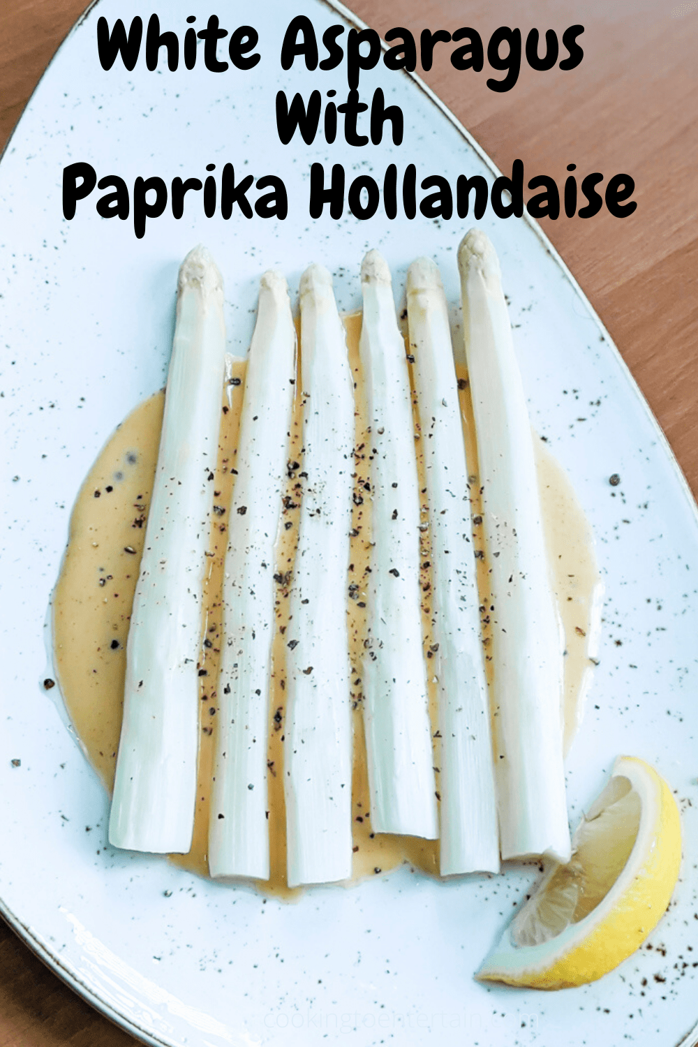 White Asparagus With Paprika Hollandaise Cooking To Entertain
